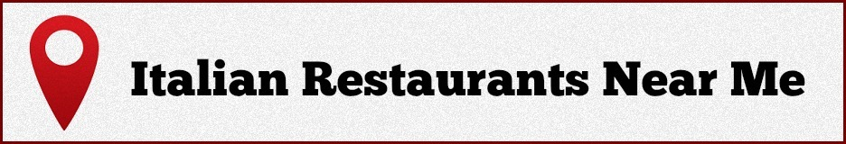 Italian Restaurant Near Me: Best Italian Restaurants Near Me
